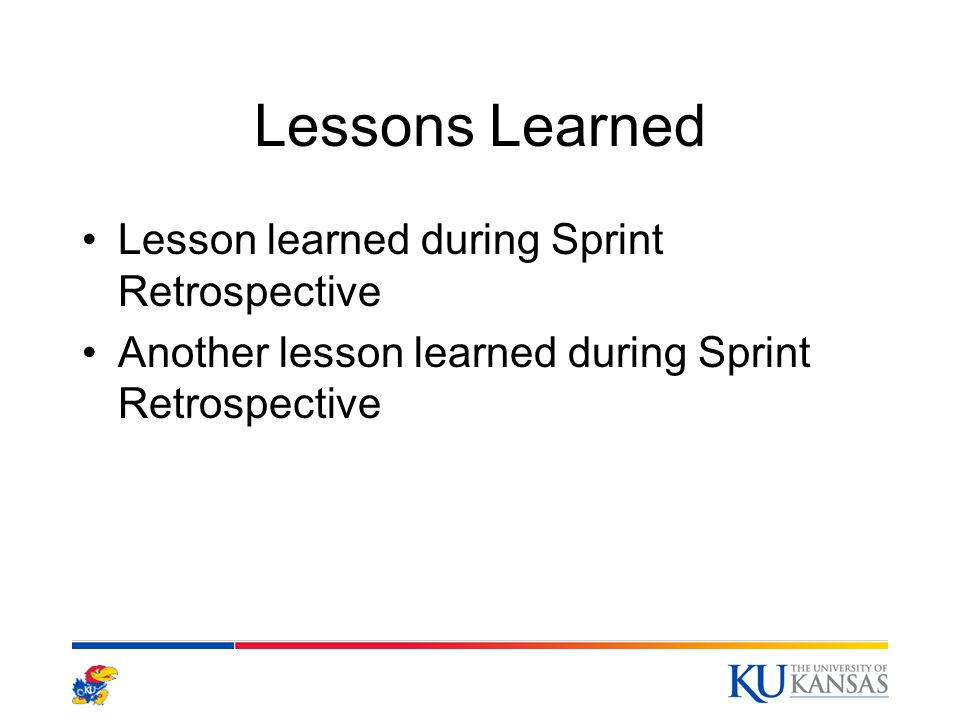 Lessons Learned Lesson learned during Sprint Retrospective Another lesson learned during Sprint Retrospective