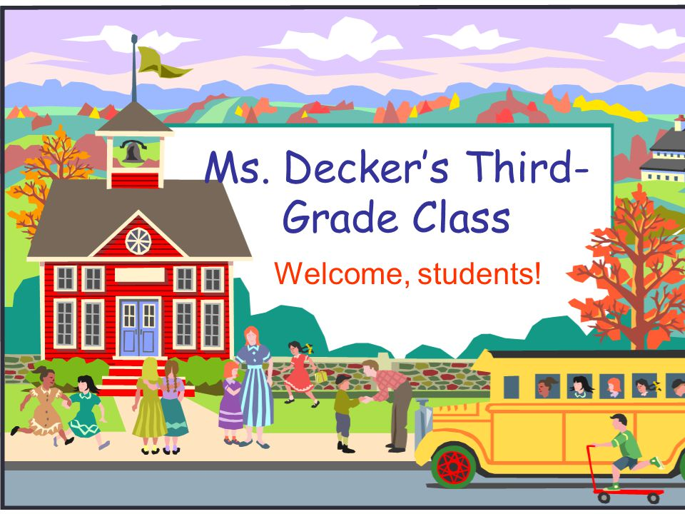 Ms. Decker's Third- Grade Class Welcome, students!