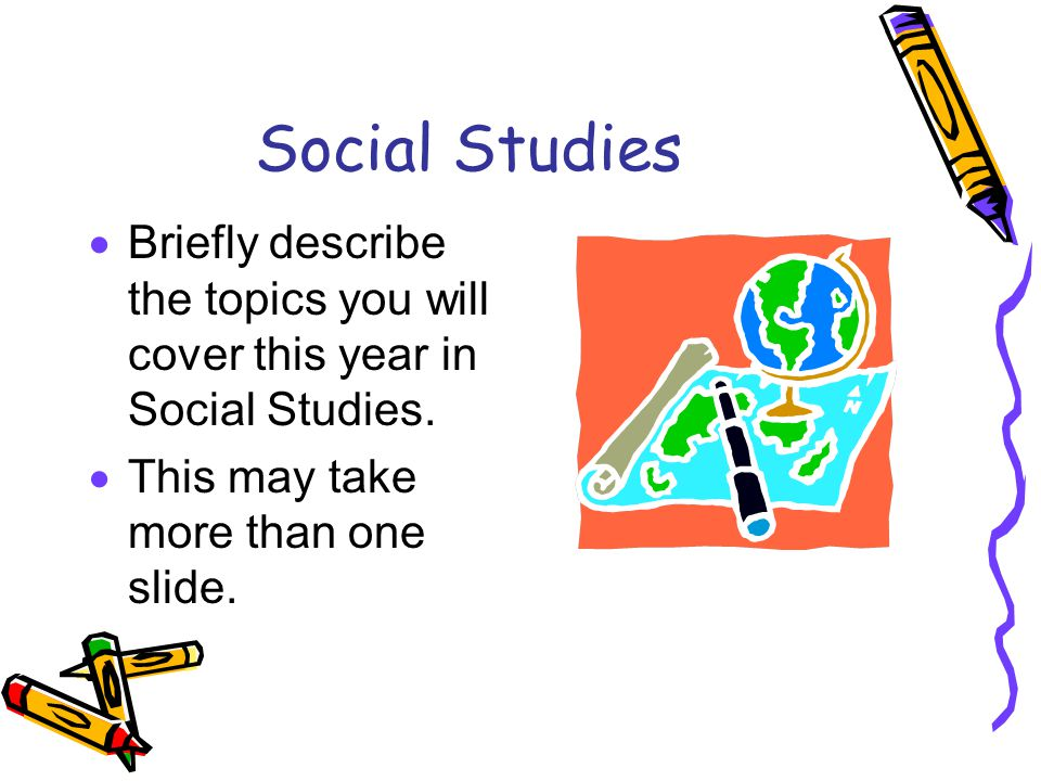 Social Studies  Briefly describe the topics you will cover this year in Social Studies.