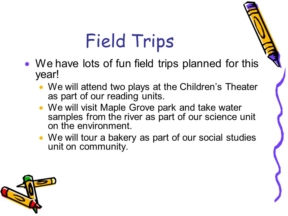 Field Trips  We have lots of fun field trips planned for this year.