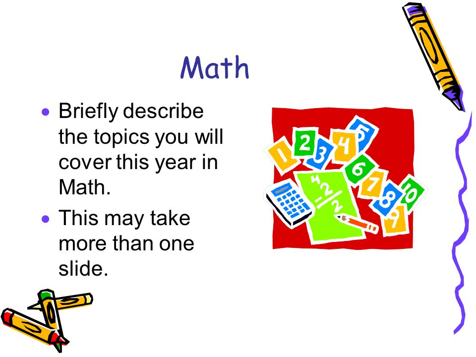 Math  Briefly describe the topics you will cover this year in Math.