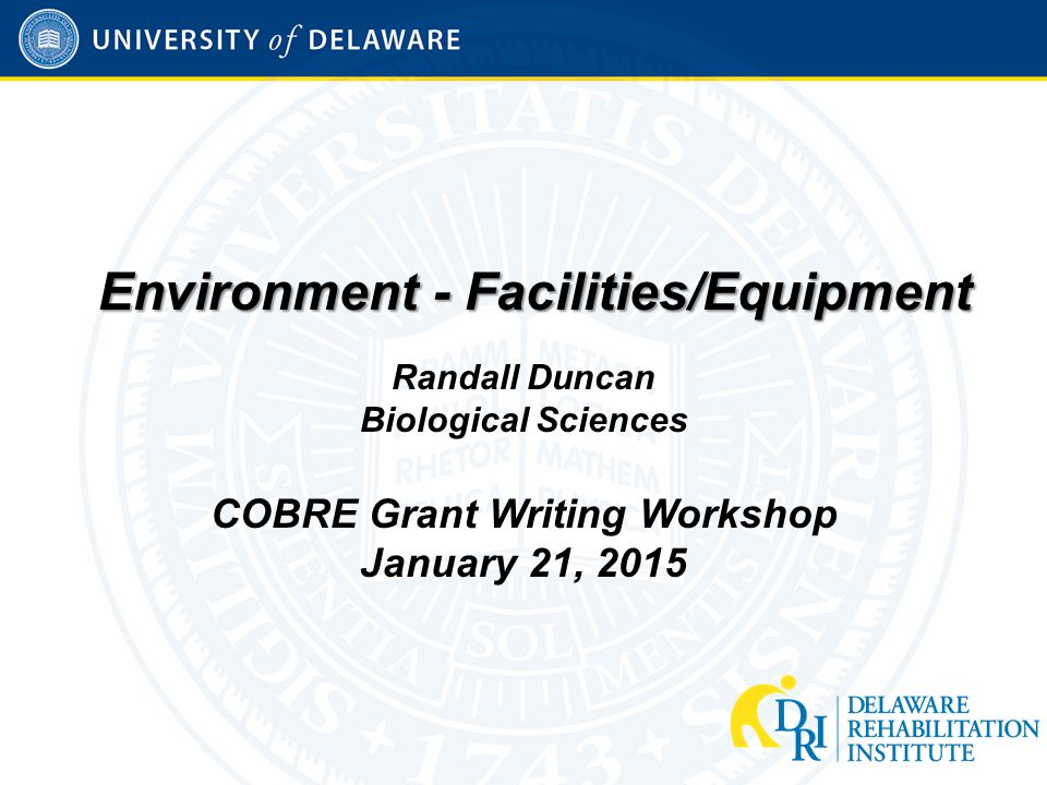 Environment - Facilities/Equipment Randall Duncan Biological Sciences COBRE Grant Writing Workshop January 21, 2015