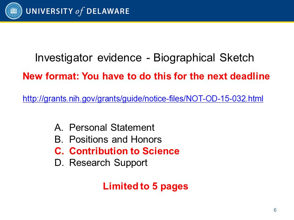 6 Investigator evidence - Biographical Sketch New format: You have to do this for the next deadline http://grants.nih.gov/grants/guide/notice-files/NO