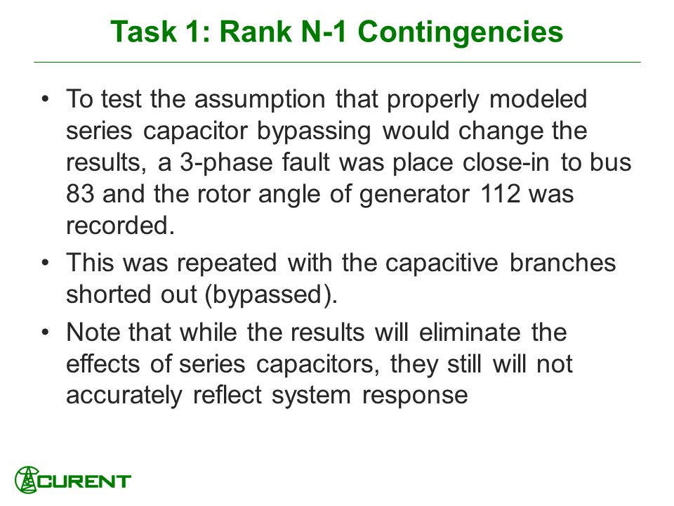 Task 1: Rank N-1 Contingencies To test the assumption that properly modeled series capacitor bypassing would change the results, a 3-phase fault was place close-in to bus 83 and the rotor angle of generator 112 was recorded.