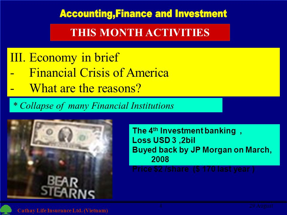4 Cathay Life Insurance Ltd. (Vietnam) 29 August4 The 4 th Investment banking, Loss USD 3,2bil Buyed back by JP Morgan on March, 2008 Price $2 /share
