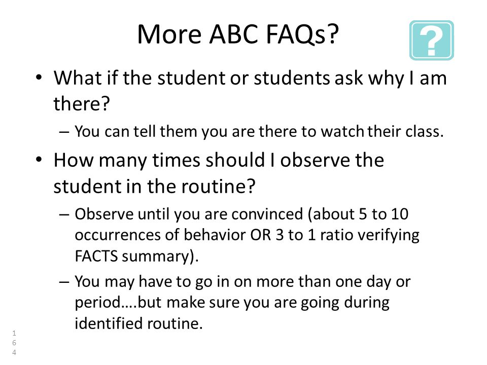 More ABC FAQs. What if the student or students ask why I am there.