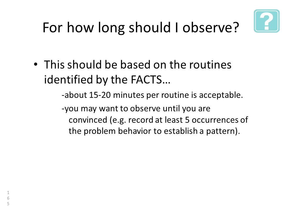 For how long should I observe.