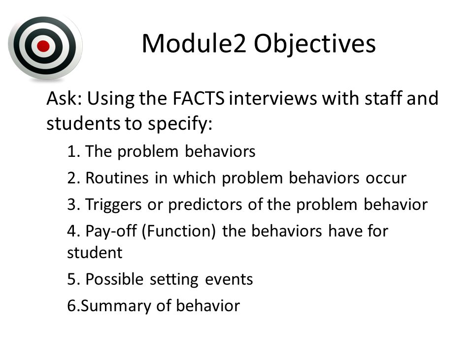 Module2 Objectives Ask: Using the FACTS interviews with staff and students to specify: 1.