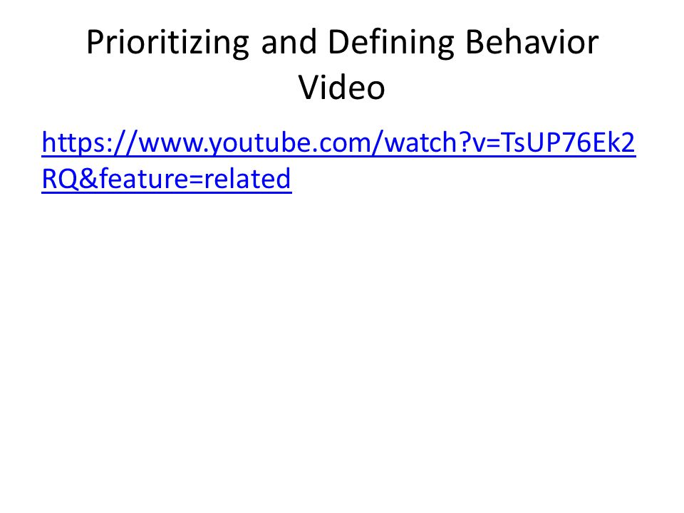 Prioritizing and Defining Behavior Video https://www.youtube.com/watch?v=TsUP76Ek2 RQ&feature=related