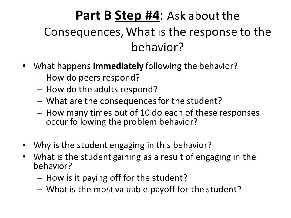 Part B Step #4: Ask about the Consequences, What is the response to the behavior.
