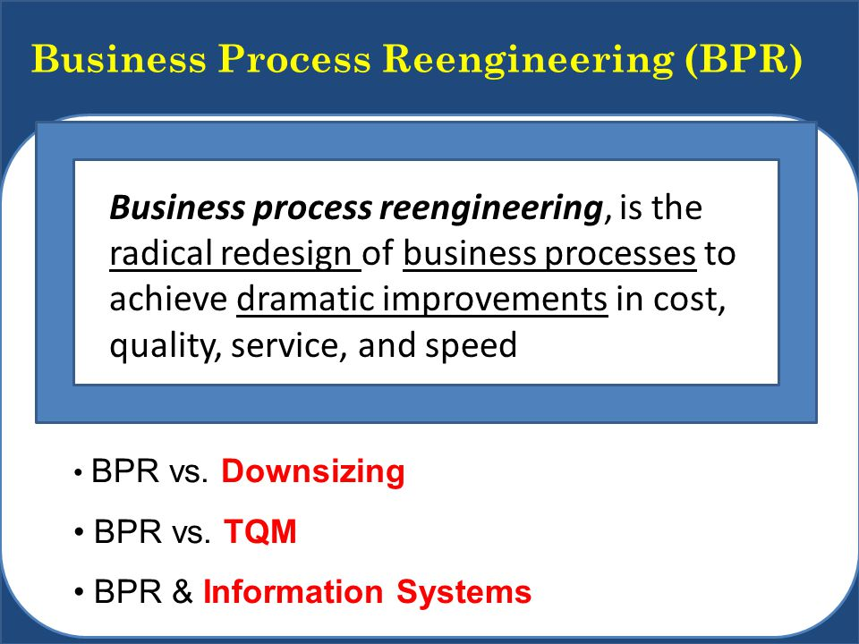 Business Process Reengineering (BPR) Business process reengineering, is the radical redesign of business processes to achieve dramatic improvements in