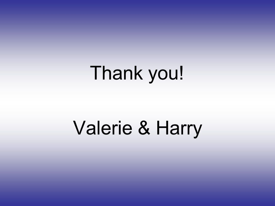 Thank you! Valerie & Harry