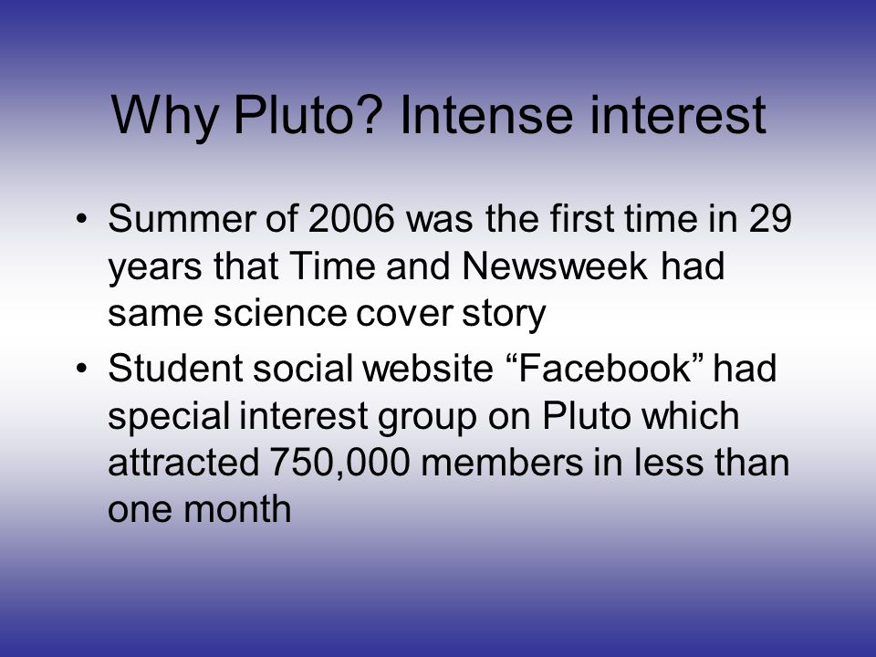 Pluto interest, more To be plutoed was selected as the 2006 word of the year In several randomly selected 4 th grade classrooms, every student knew about Pluto.