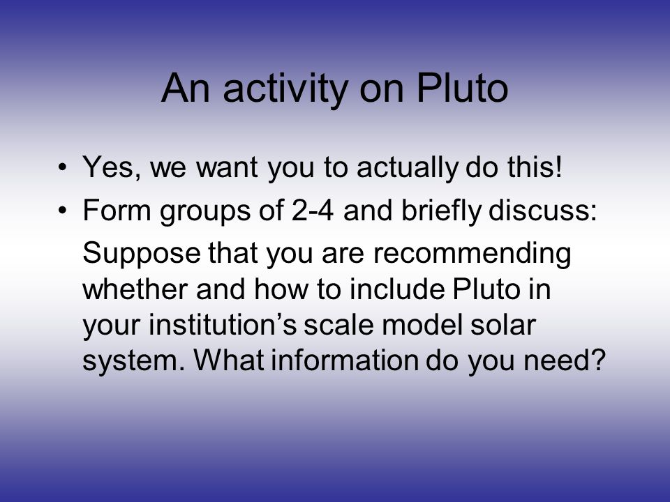 An activity on Pluto Yes, we want you to actually do this.
