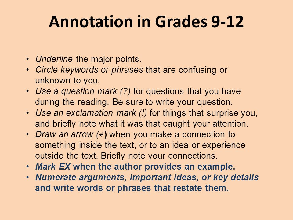 Annotation in Grades 9-12 Underline the major points. Circle keywords or phrases that are confusing or unknown to you. Use a question mark (?) for que