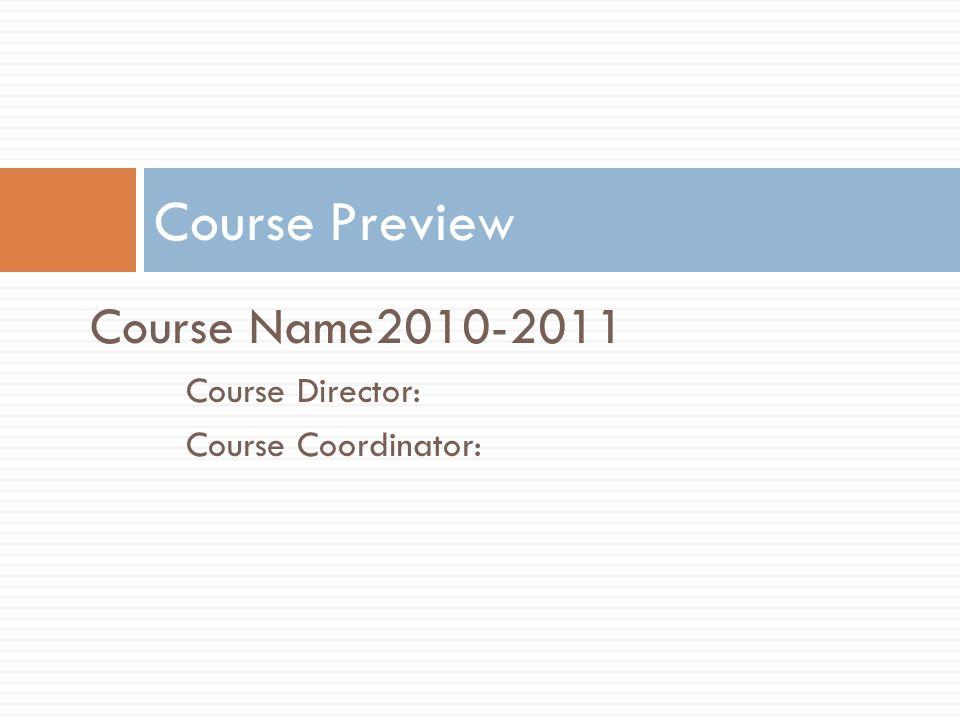 Course Name2010-2011 Course Director: Course Coordinator: Course Preview