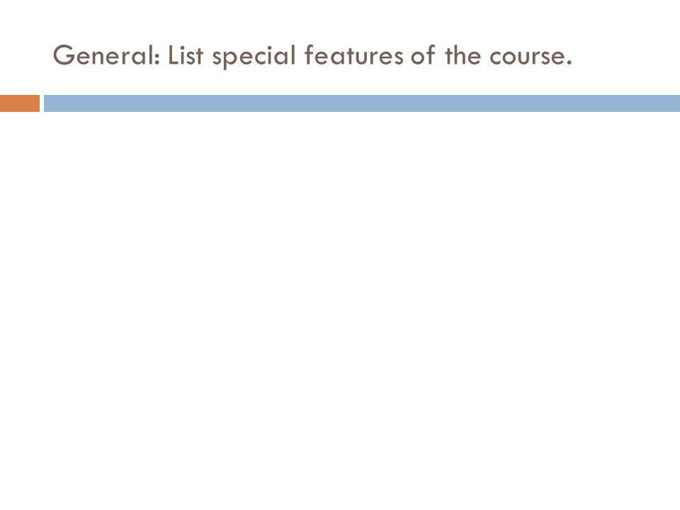 General: List special features of the course.
