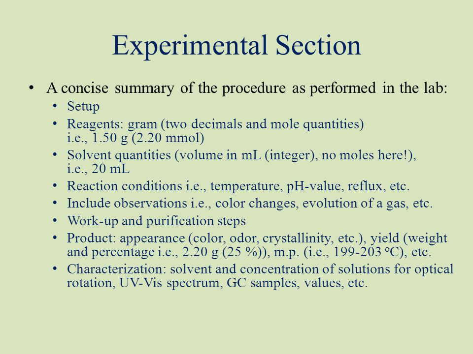 Experimental Section A concise summary of the procedure as performed in the lab: Setup Reagents: gram (two decimals and mole quantities) i.e., 1.50 g