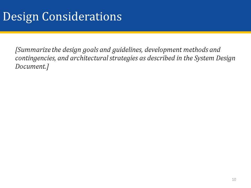 Design Considerations [Summarize the design goals and guidelines, development methods and contingencies, and architectural strategies as described in