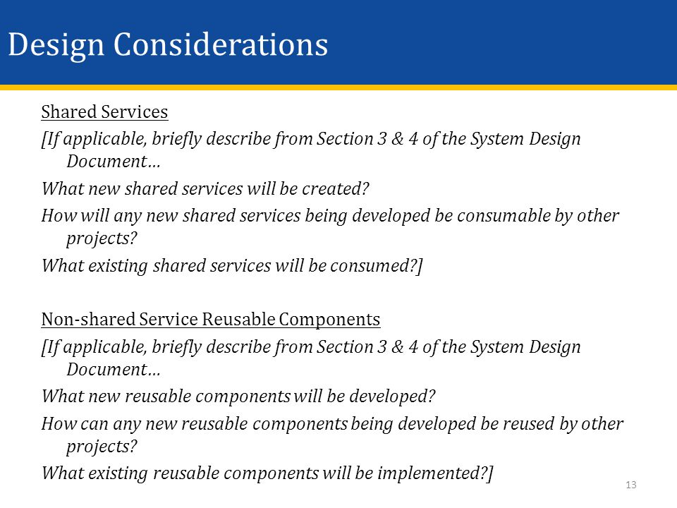 Design Considerations Shared Services [If applicable, briefly describe from Section 3 & 4 of the System Design Document… What new shared services will