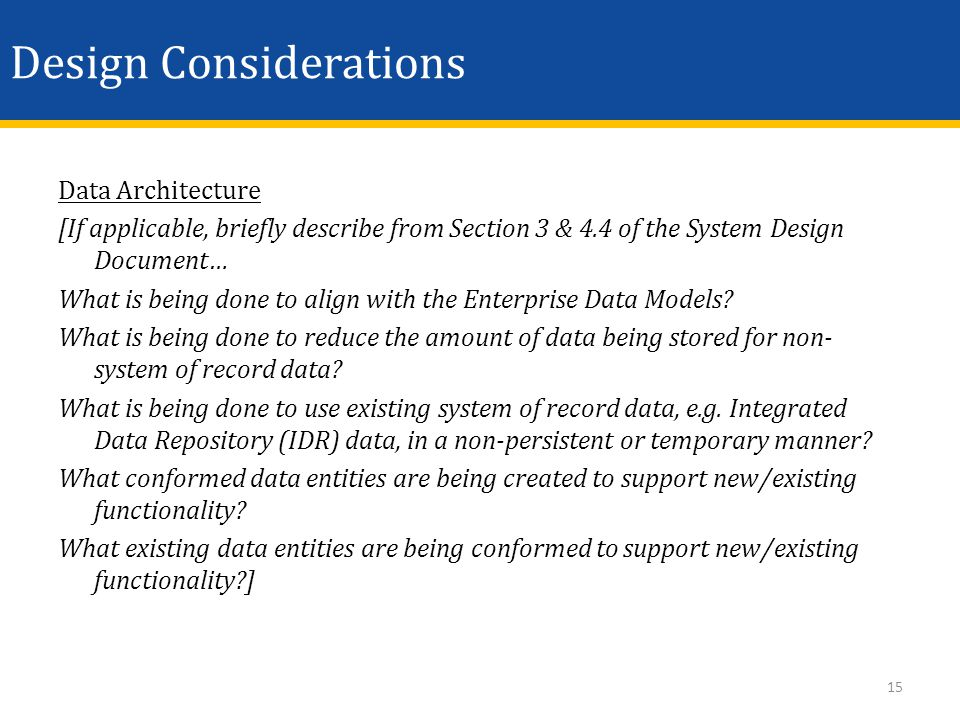 Design Considerations Data Architecture [If applicable, briefly describe from Section 3 & 4.4 of the System Design Document… What is being done to ali