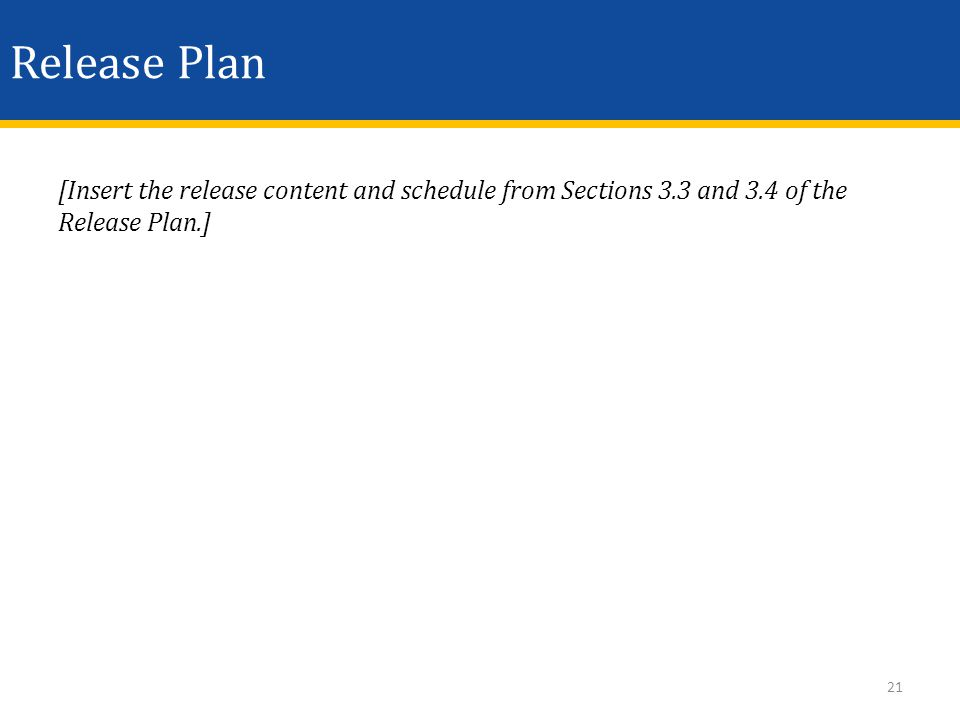 Release Plan [Insert the release content and schedule from Sections 3.3 and 3.4 of the Release Plan.] 21