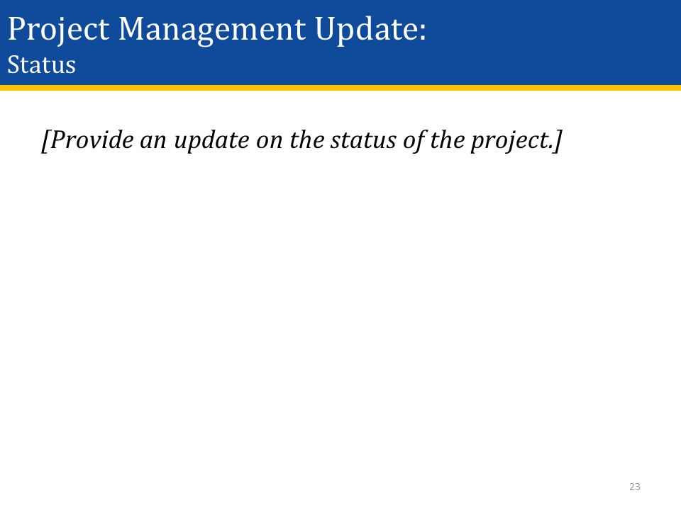 Project Management Update: Status [Provide an update on the status of the project.] 23