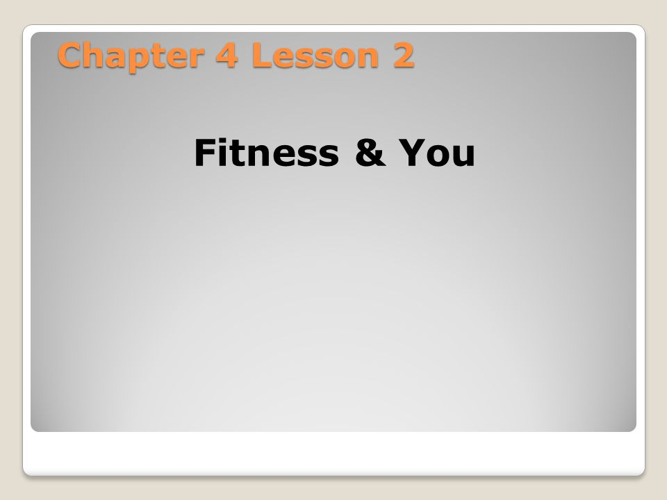 Chapter 4 Lesson 2 Fitness & You