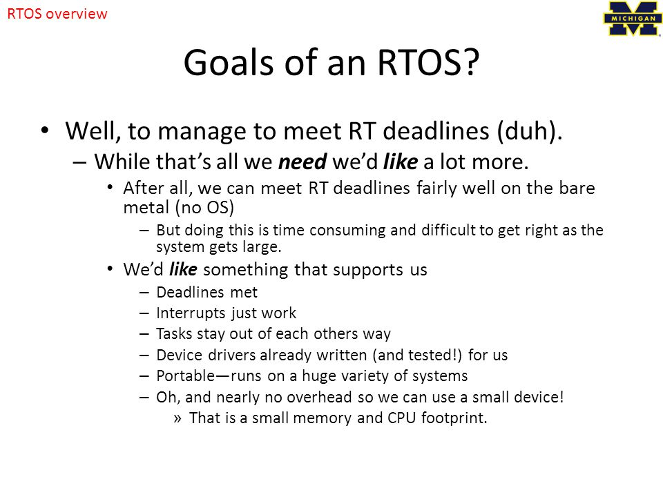 Goals of an RTOS. Well, to manage to meet RT deadlines (duh).