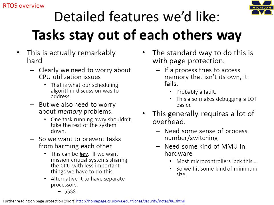 Detailed features we'd like: Tasks stay out of each others way This is actually remarkably hard – Clearly we need to worry about CPU utilization issues That is what our scheduling algorithm discussion was to address – But we also need to worry about memory problems.