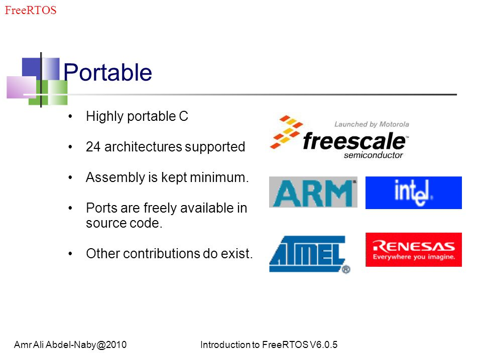 Portable Highly portable C 24 architectures supported Assembly is kept minimum.