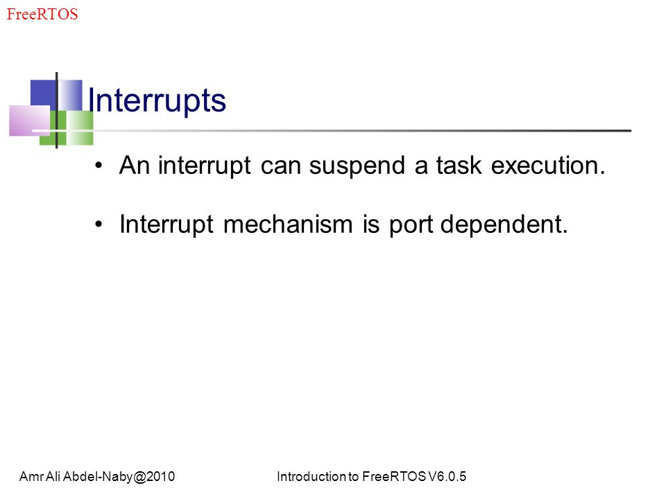 Interrupts An interrupt can suspend a task execution.