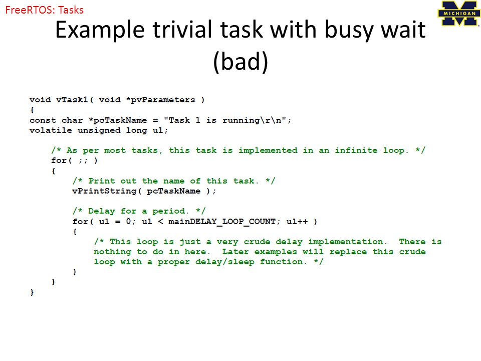 Example trivial task with busy wait (bad) FreeRTOS: Tasks