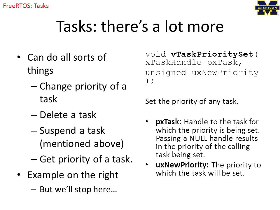 Tasks: there's a lot more Can do all sorts of things – Change priority of a task – Delete a task – Suspend a task (mentioned above) – Get priority of a task.