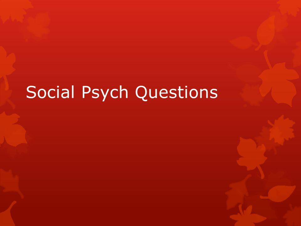Social Psych Questions