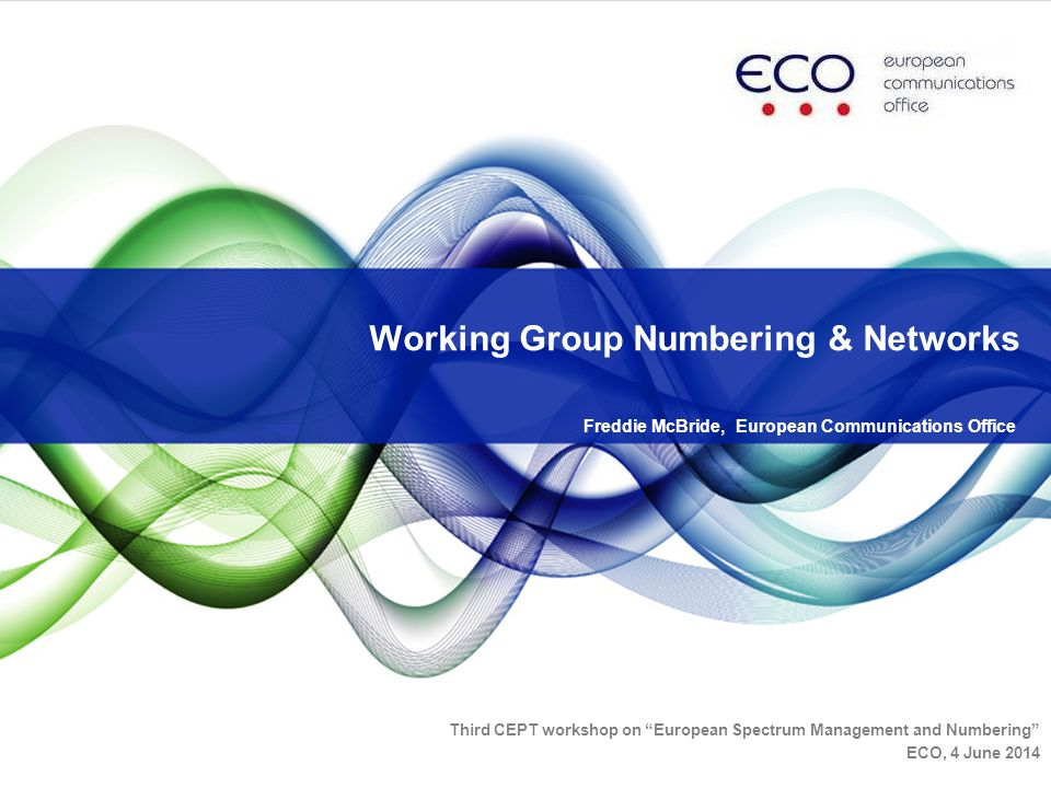 Freddie McBride, European Communications Office Working Group Numbering & Networks Third CEPT workshop on European Spectrum Management and Numbering ECO, 4 June 2014