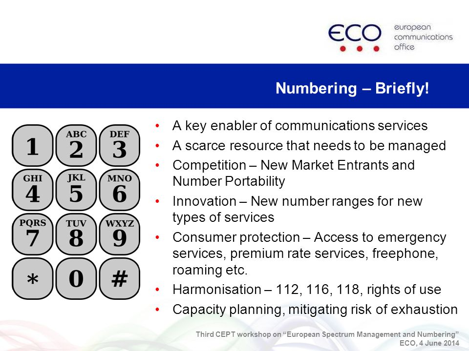 A key enabler of communications services A scarce resource that needs to be managed Competition – New Market Entrants and Number Portability Innovation – New number ranges for new types of services Consumer protection – Access to emergency services, premium rate services, freephone, roaming etc.