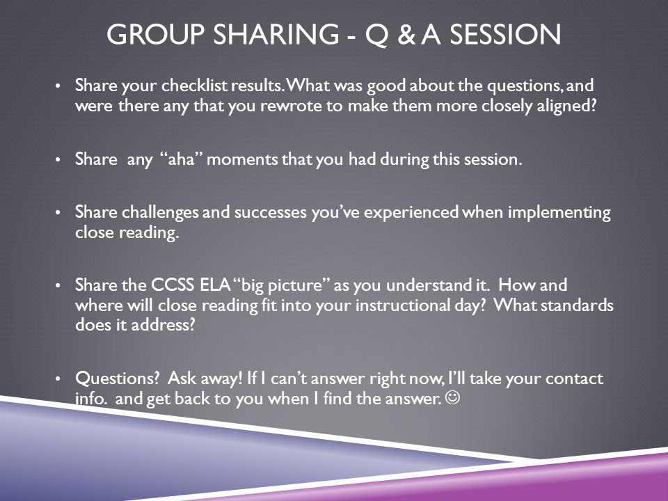 GROUP SHARING - Q & A SESSION Share your checklist results. What was good about the questions, and were there any that you rewrote to make them more c