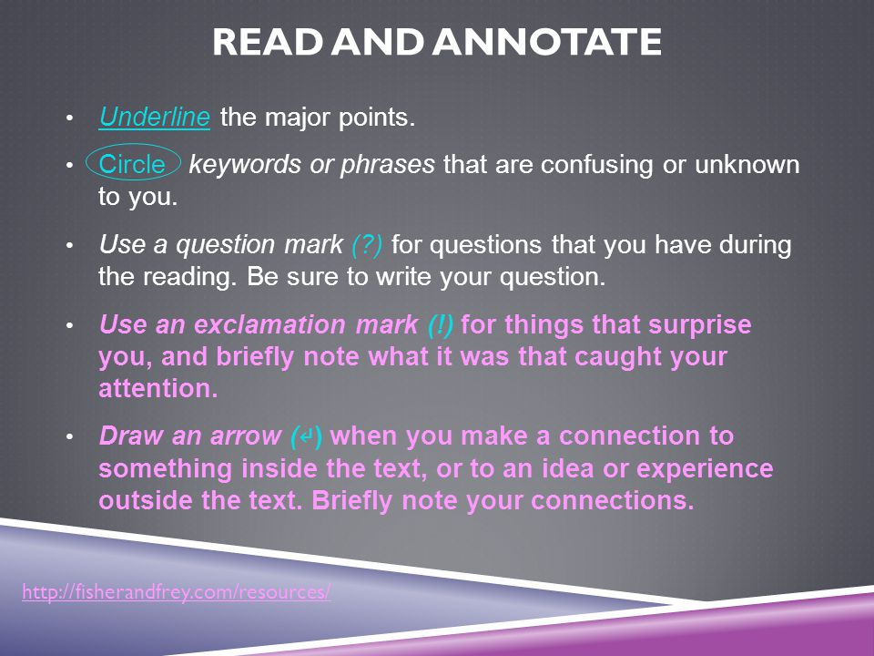 READ AND ANNOTATE Underline the major points. Circle keywords or phrases that are confusing or unknown to you. Use a question mark (?) for questions t