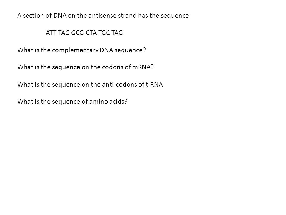 A section of DNA on the antisense strand has the sequence ATT TAG GCG CTA TGC TAG What is the complementary DNA sequence.
