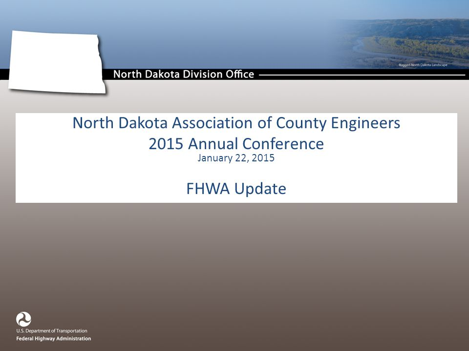 North Dakota Association of County Engineers 2015 Annual Conference January 22, 2015 FHWA Update