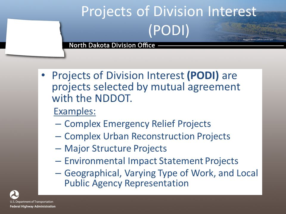 Projects of Division Interest (PODI) are projects selected by mutual agreement with the NDDOT.