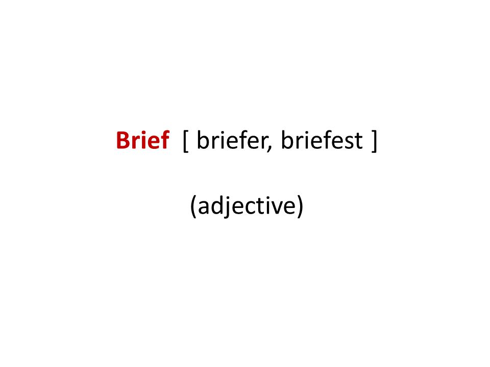 Something that is brief lasts only a short time.Brief is another word for short.