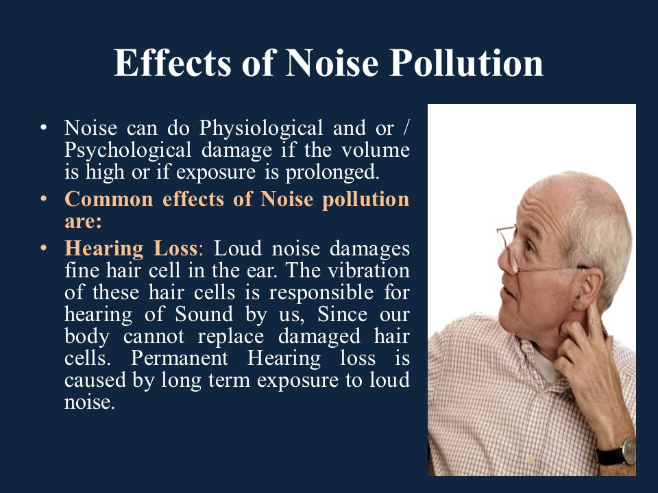 Effects of Noise Pollution Noise can do Physiological and or / Psychological damage if the volume is high or if exposure is prolonged. Common effects