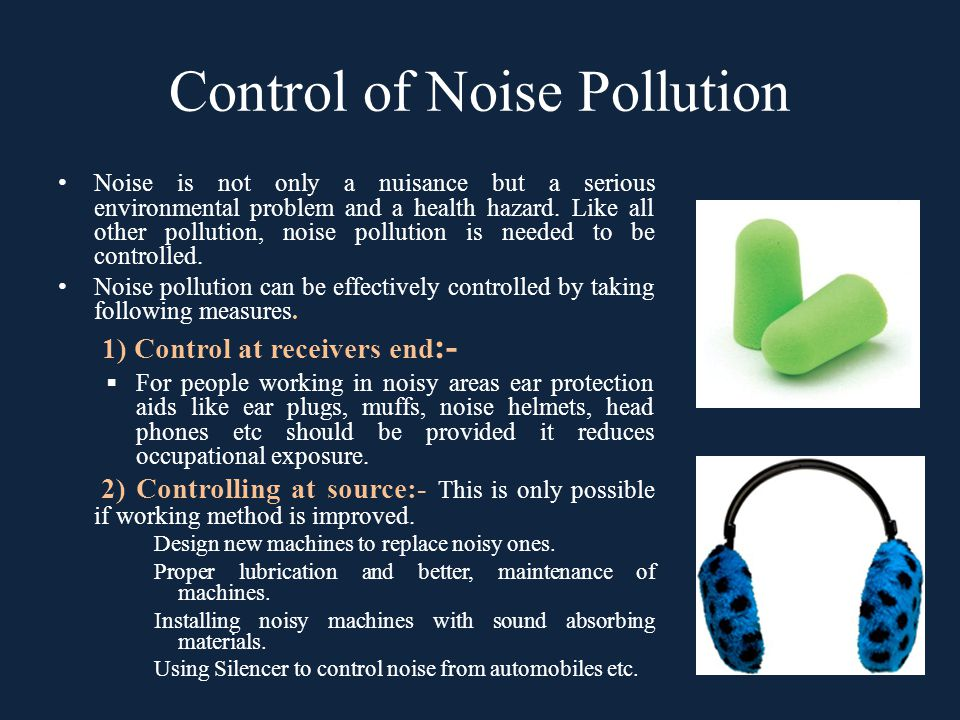 Control of Noise Pollution Noise is not only a nuisance but a serious environmental problem and a health hazard. Like all other pollution, noise pollu