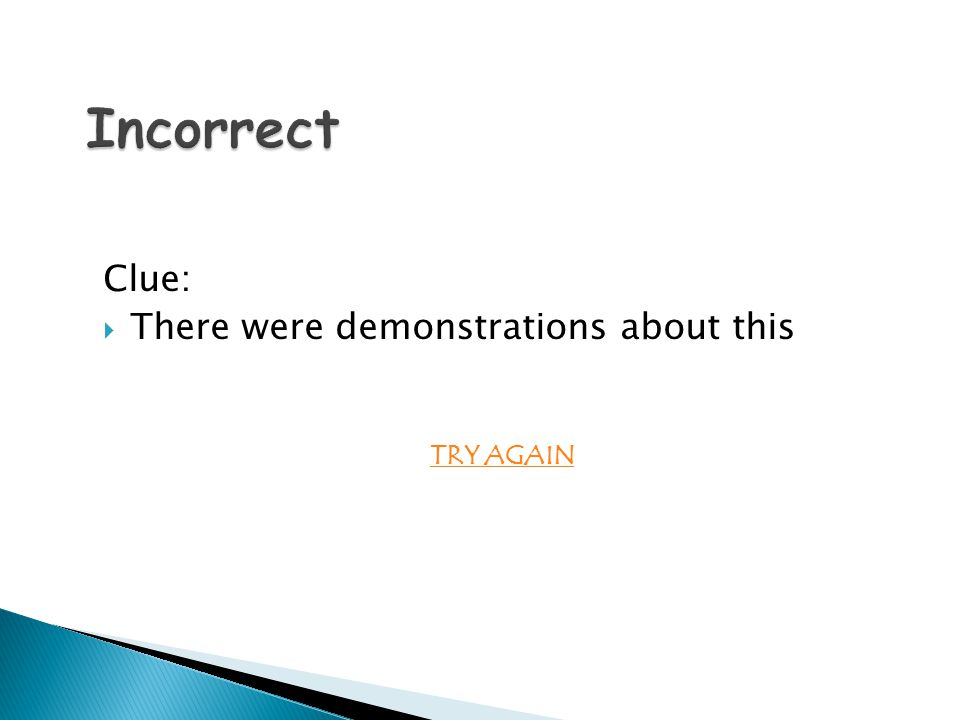 Clue:  There were demonstrations about this TRY AGAIN Incorrect Incorrect