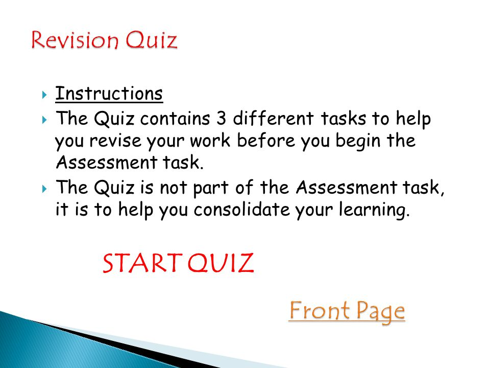  Instructions  The Quiz contains 3 different tasks to help you revise your work before you begin the Assessment task.