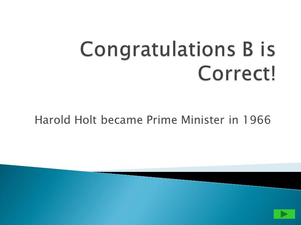 Harold Holt became Prime Minister in 1966