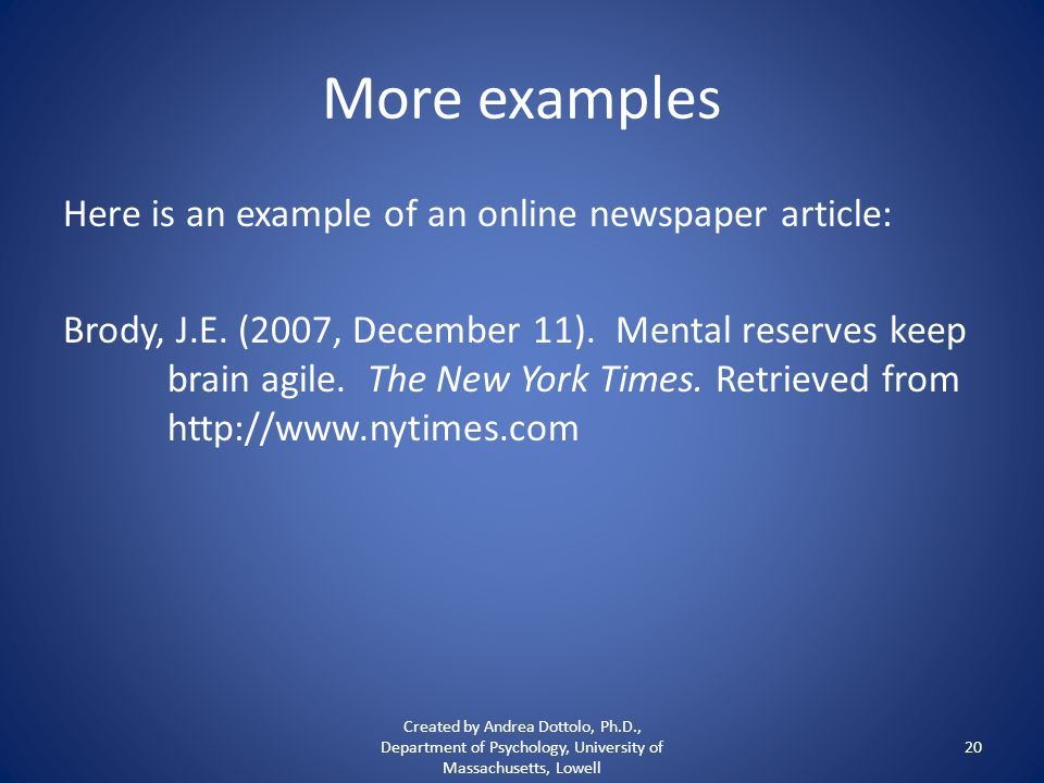 More examples Here is an example of an online newspaper article: Brody, J.E.