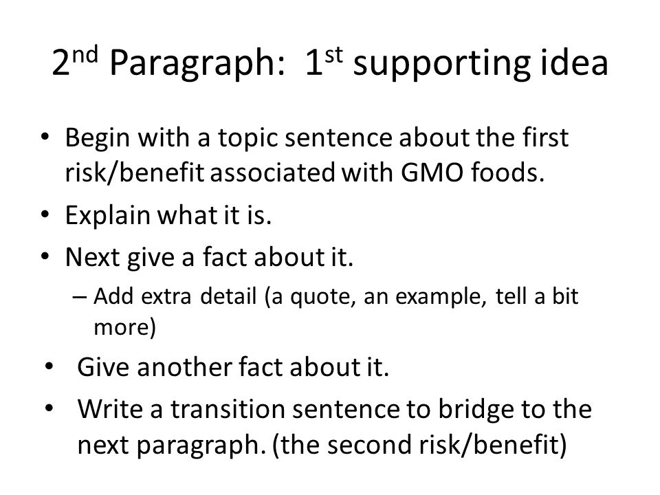 2 nd Paragraph: 1 st supporting idea Begin with a topic sentence about the first risk/benefit associated with GMO foods.